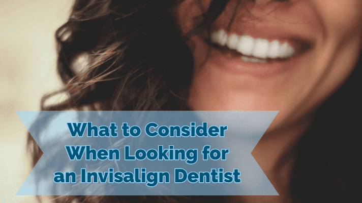 What to Consider When Looking for an Invisalign Dentist